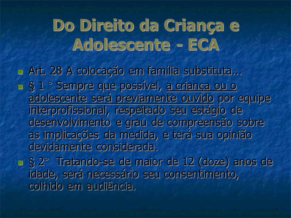 Do Direito da Criança e Adolescente - ECA Art. 28 A colocação em família substituta... Art. 28 A colocação em família substituta... § 1 ° Sempre que p
