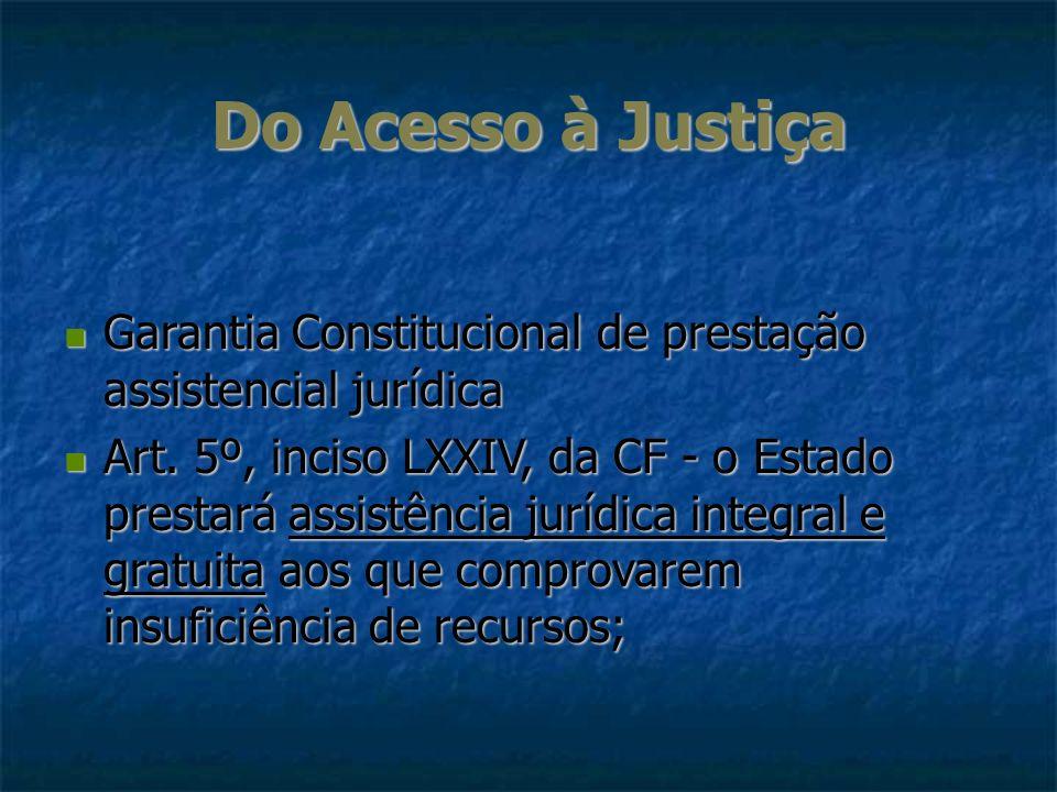 Do Acesso à Justiça Garantia Constitucional de prestação assistencial jurídica Garantia Constitucional de prestação assistencial jurídica Art. 5º, inc