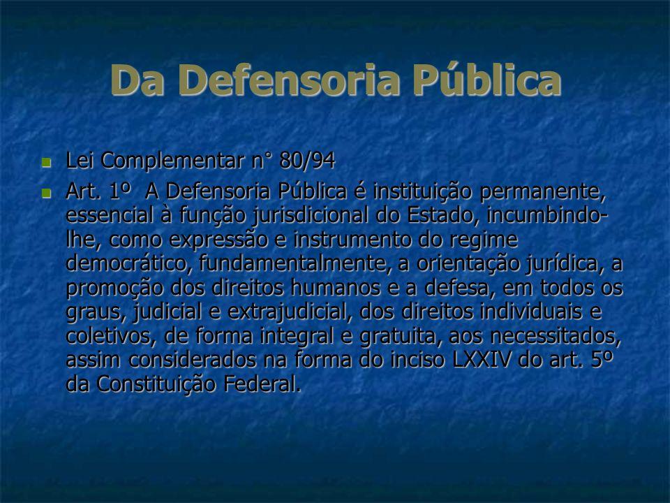 Da Defensoria Pública Lei Complementar n° 80/94 Lei Complementar n° 80/94 Art. 1º A Defensoria Pública é instituição permanente, essencial à função ju