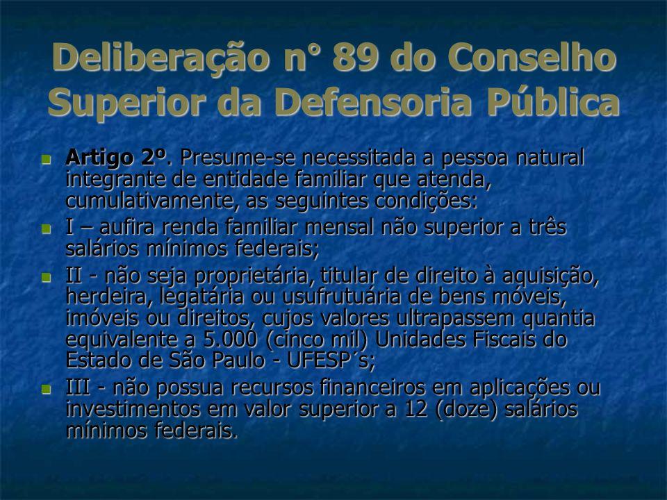 Deliberação n° 89 do Conselho Superior da Defensoria Pública Artigo 2º. Presume-se necessitada a pessoa natural integrante de entidade familiar que at