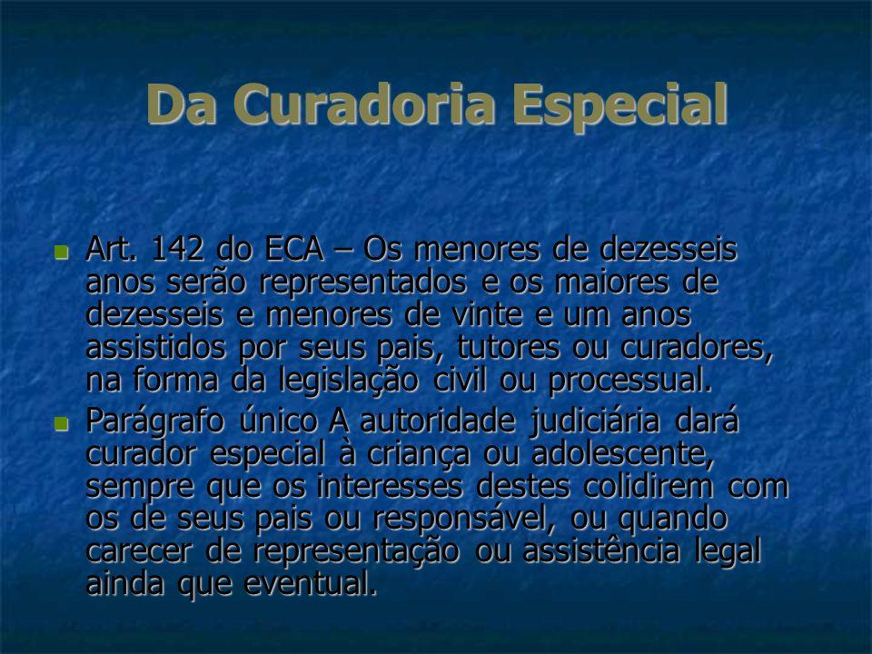 Da Curadoria Especial Art. 142 do ECA – Os menores de dezesseis anos serão representados e os maiores de dezesseis e menores de vinte e um anos assist