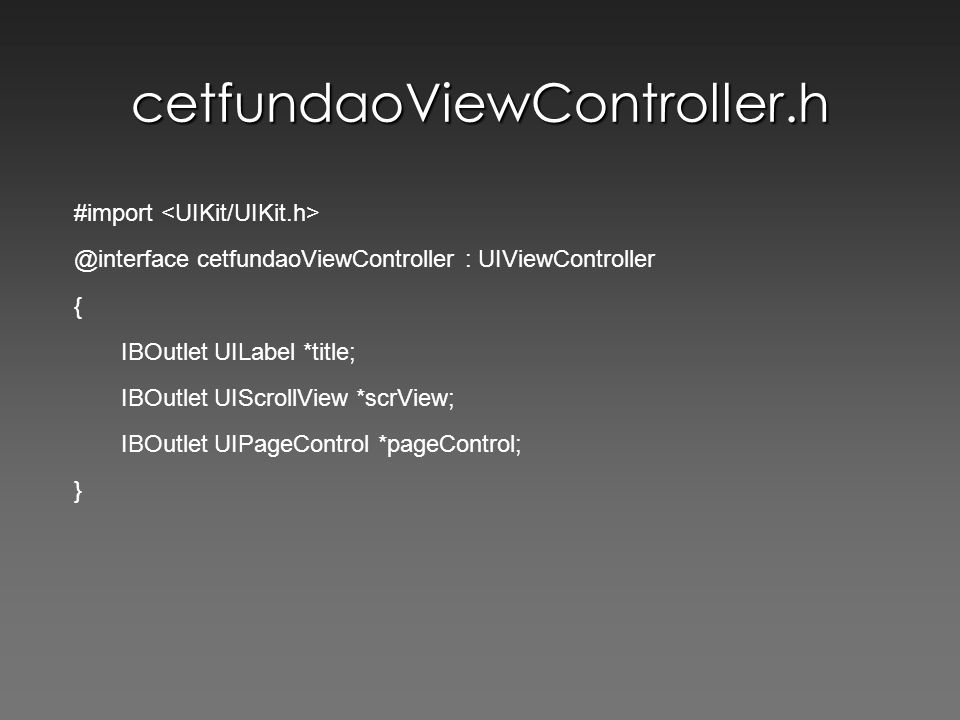 cetfundaoViewController.h #import @interface cetfundaoViewController : UIViewController { IBOutlet UILabel *title; IBOutlet UIScrollView *scrView; IBO
