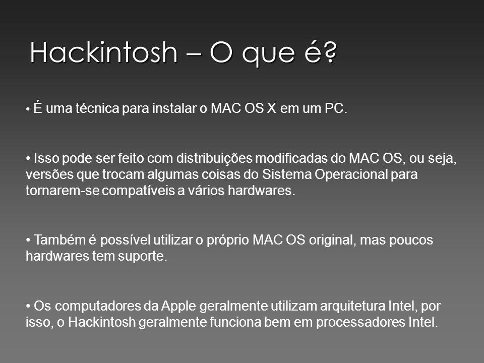 Hackintosh – O que é? É uma técnica para instalar o MAC OS X em um PC. Isso pode ser feito com distribuições modificadas do MAC OS, ou seja, versões q
