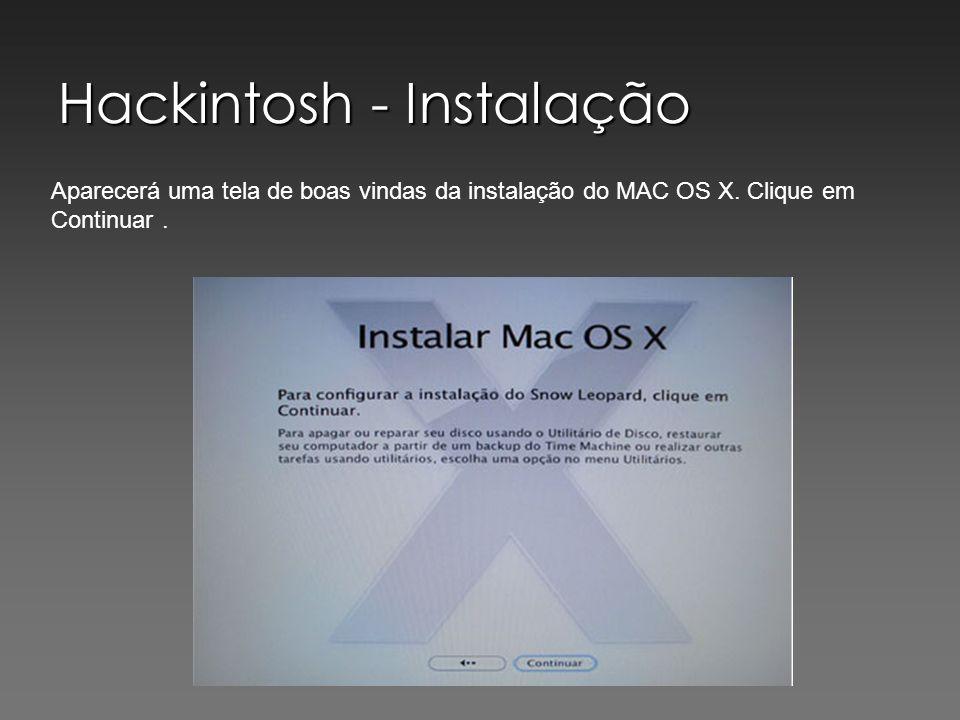 Hackintosh - Instalação Aparecerá uma tela de boas vindas da instalação do MAC OS X. Clique em Continuar.