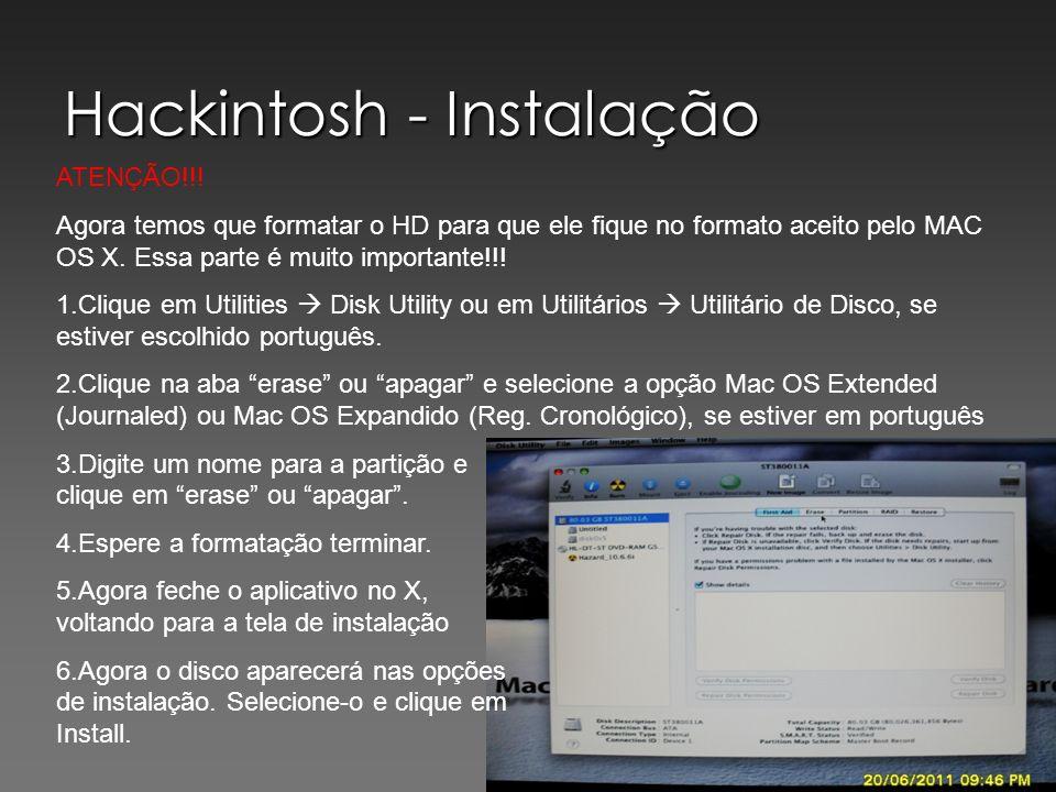 Hackintosh - Instalação ATENÇÃO!!! Agora temos que formatar o HD para que ele fique no formato aceito pelo MAC OS X. Essa parte é muito importante!!!