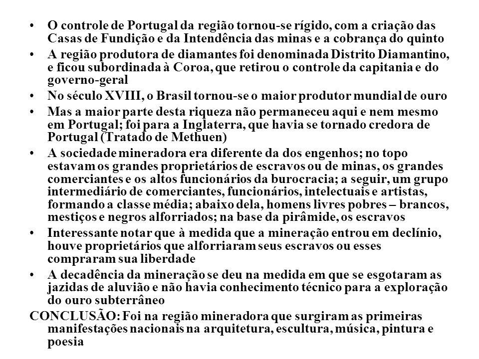 O controle de Portugal da região tornou-se rígido, com a criação das Casas de Fundição e da Intendência das minas e a cobrança do quinto A região prod