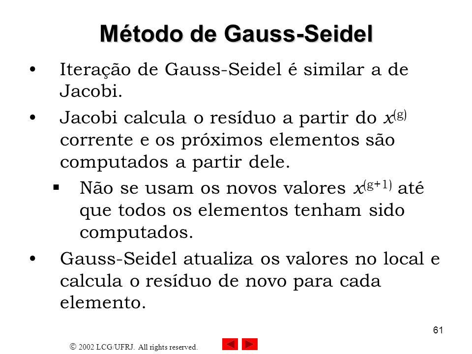 2002 LCG/UFRJ. All rights reserved. 62 Iteração de Gauss-Seidel