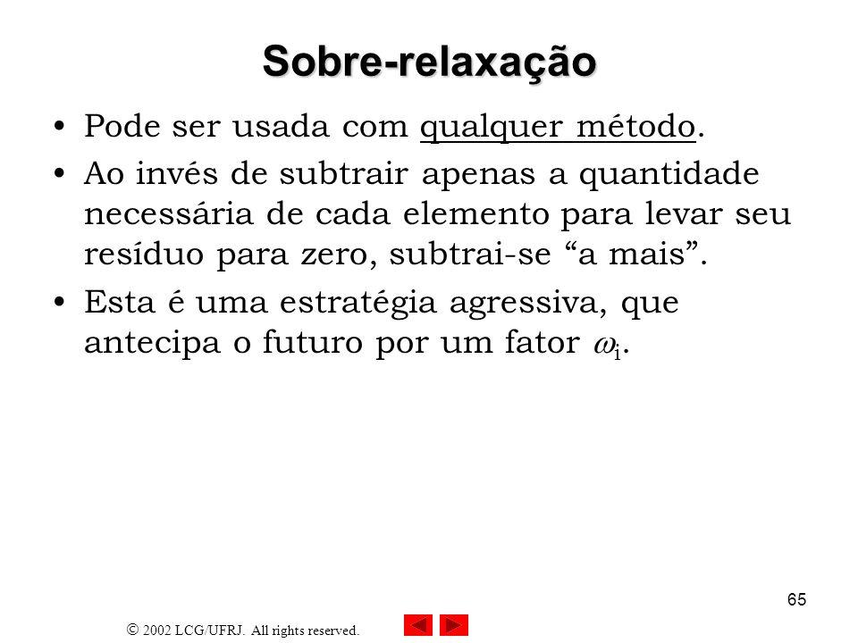 2002 LCG/UFRJ. All rights reserved. 66 Iteração com Sobre-relaxação.