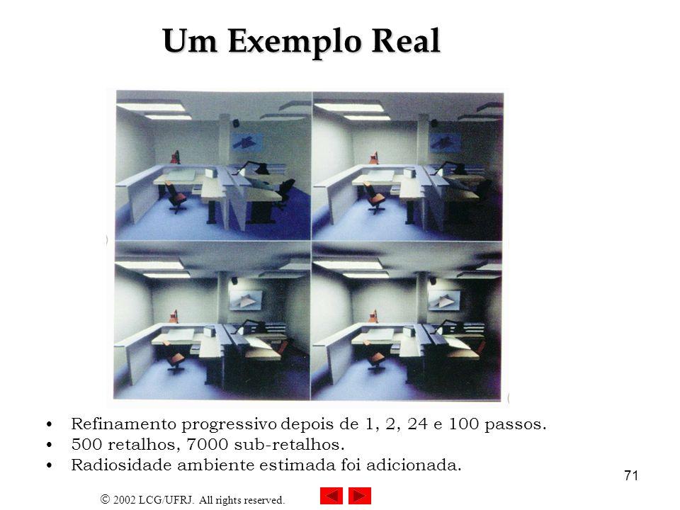 2002 LCG/UFRJ. All rights reserved. 71 Um Exemplo Real Refinamento progressivo depois de 1, 2, 24 e 100 passos. 500 retalhos, 7000 sub-retalhos. Radio