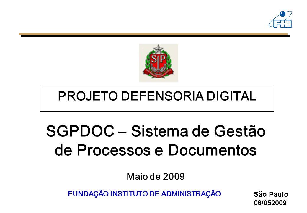 PROJETO DEFENSORIA DIGITAL São Paulo 06/052009 FUNDAÇÃO INSTITUTO DE ADMINISTRAÇÃO SGPDOC – Sistema de Gestão de Processos e Documentos Maio de 2009
