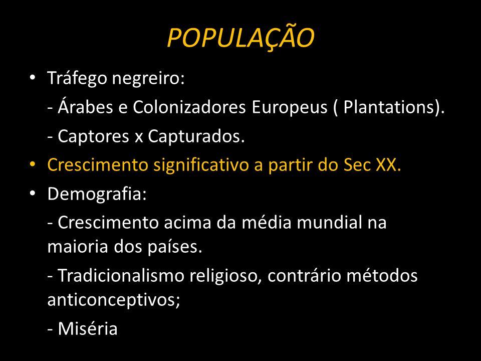 POPULAÇÃO Tráfego negreiro: - Árabes e Colonizadores Europeus ( Plantations). - Captores x Capturados. Crescimento significativo a partir do Sec XX. D