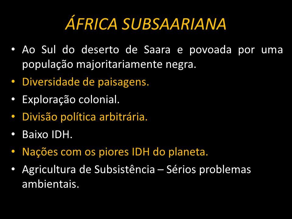 ÁFRICA SUBSAARIANA Ao Sul do deserto de Saara e povoada por uma população majoritariamente negra. Diversidade de paisagens. Exploração colonial. Divis