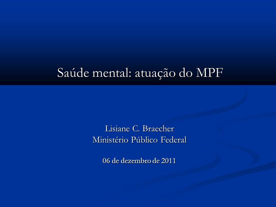 Saúde mental é um dos temas prioritários da Procuradoria Federal dos Direitos do Cidadão Lei nº 10.216/2001 : desinstitucionalização Serviços de saúde mental para crianças e adolescentes Saúde mental no sistema prisional