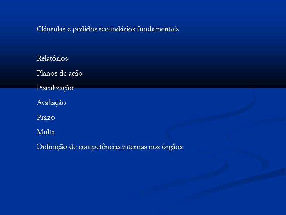Cláusulas e pedidos secundários fundamentais Relatórios Planos de ação Fiscalização Avaliação Prazo Multa Definição de competências internas nos órgão