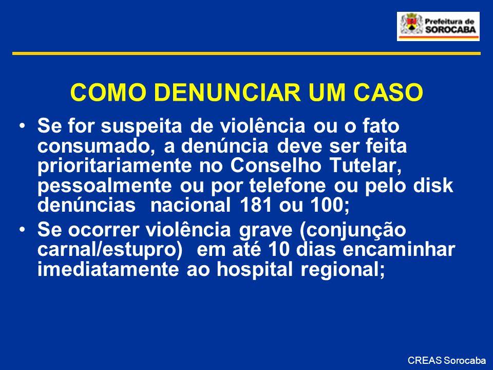 COMO DENUNCIAR UM CASO Se for suspeita de violência ou o fato consumado, a denúncia deve ser feita prioritariamente no Conselho Tutelar, pessoalmente