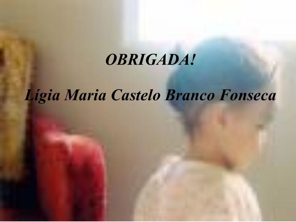 OBRIGADA! Lígia Maria Castelo Branco Fonseca