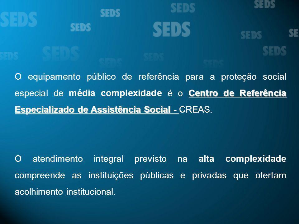 Centro de Referência Especializado de Assistência Social - O equipamento público de referência para a proteção social especial de média complexidade é