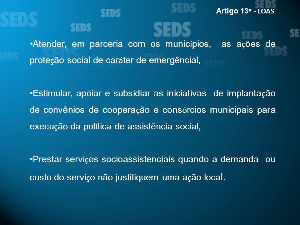 Atender, em parceria com os munic í pios, as a ç ões de prote ç ão social de car á ter de emergêncial, Estimular, apoiar e subsidiar as iniciativas de