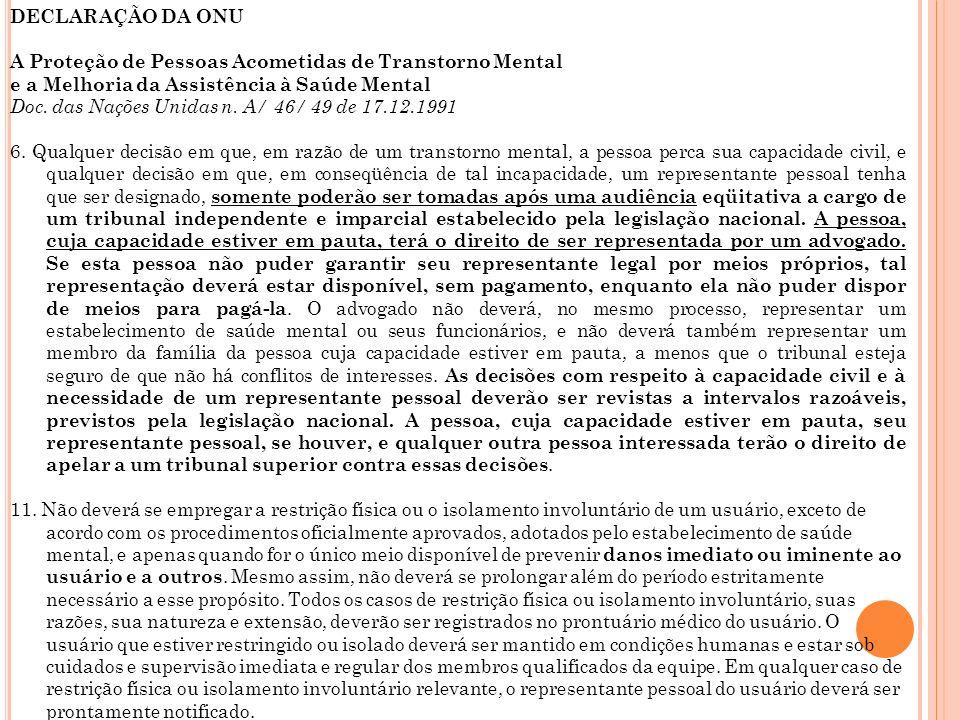 DECLARAÇÃO DA ONU A Proteção de Pessoas Acometidas de Transtorno Mental e a Melhoria da Assistência à Saúde Mental Doc. das Nações Unidas n. A/ 46/ 49