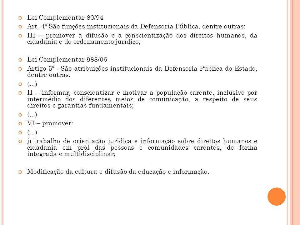Lei Complementar 80/94 Art. 4º São funções institucionais da Defensoria Pública, dentre outras: III – promover a difusão e a conscientização dos direi