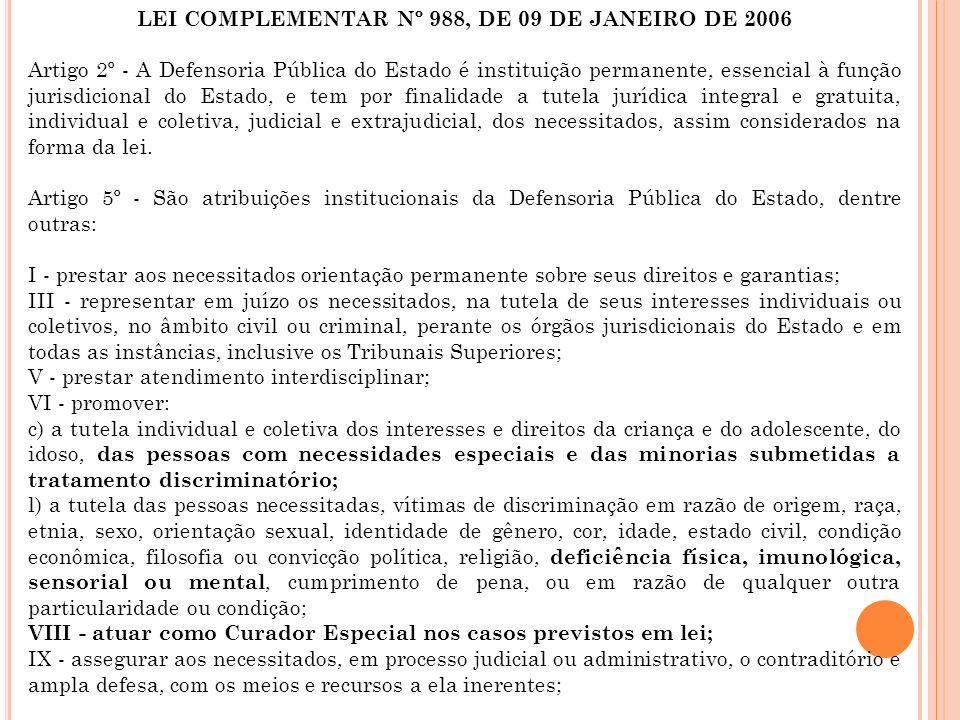 LEI COMPLEMENTAR Nº 988, DE 09 DE JANEIRO DE 2006 Artigo 2º - A Defensoria Pública do Estado é instituição permanente, essencial à função jurisdiciona