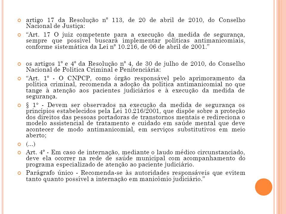 artigo 17 da Resolução nº 113, de 20 de abril de 2010, do Conselho Nacional de Justiça: Art. 17 O juiz competente para a execução da medida de seguran