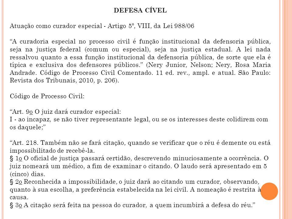 DEFESA CÍVEL Atuação como curador especial - Artigo 5º, VIII, da Lei 988/06 A curadoria especial no processo civil é função institucional da defensori