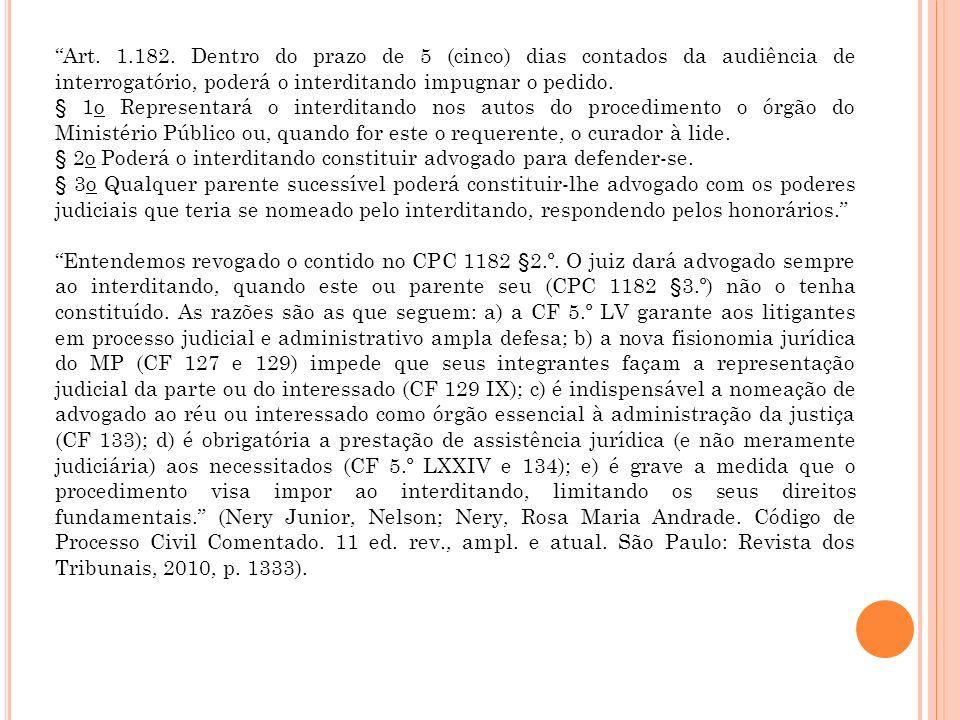 Art. 1.182. Dentro do prazo de 5 (cinco) dias contados da audiência de interrogatório, poderá o interditando impugnar o pedido. § 1o Representará o in