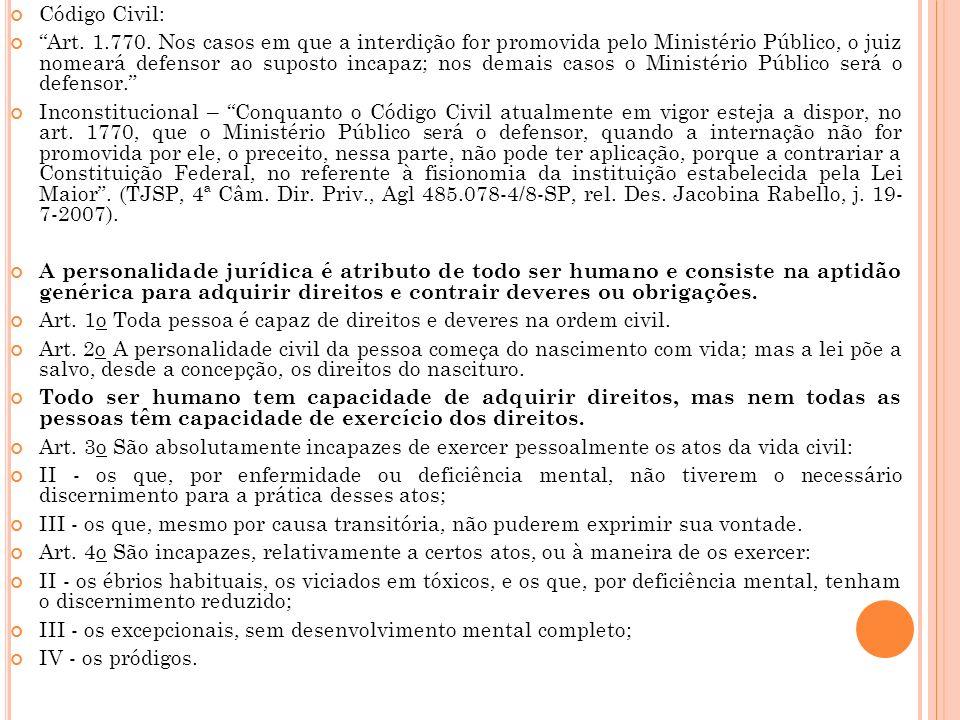 Código Civil: Art. 1.770. Nos casos em que a interdição for promovida pelo Ministério Público, o juiz nomeará defensor ao suposto incapaz; nos demais