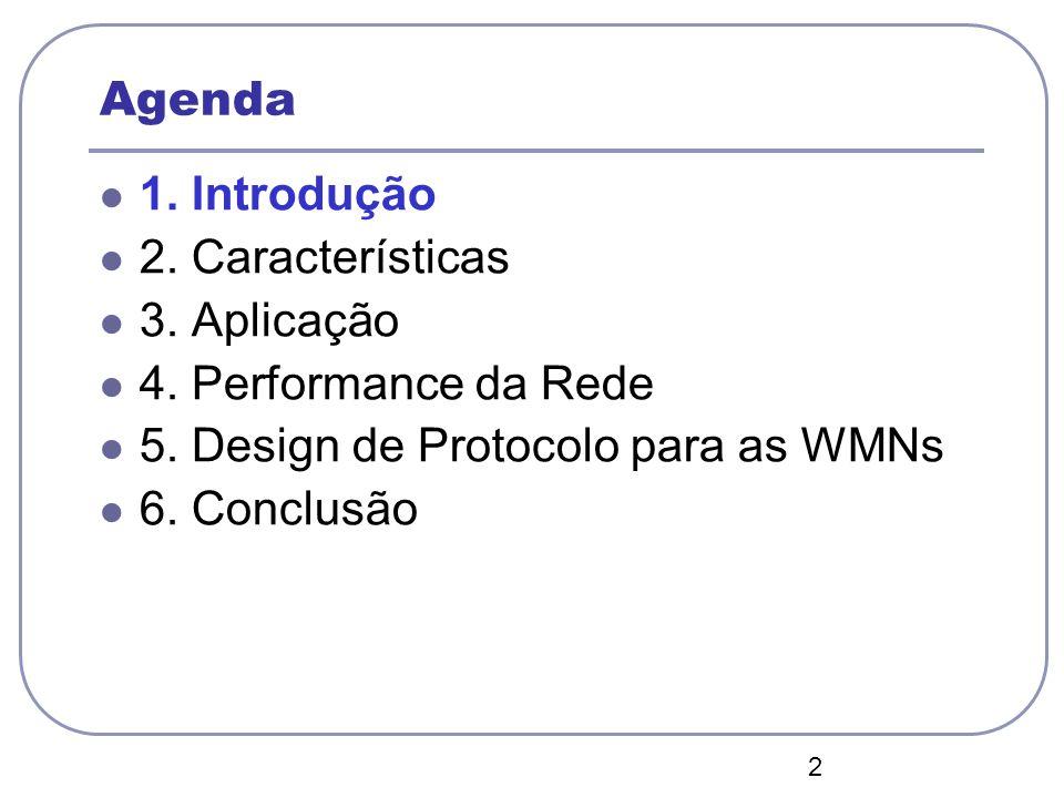 2 Agenda 1. Introdução 2. Características 3. Aplicação 4. Performance da Rede 5. Design de Protocolo para as WMNs 6. Conclusão