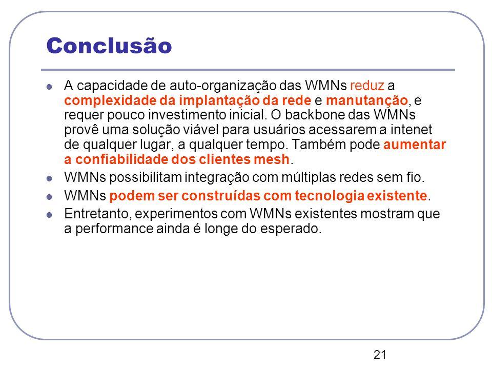 21 Conclusão A capacidade de auto-organização das WMNs reduz a complexidade da implantação da rede e manutanção, e requer pouco investimento inicial.