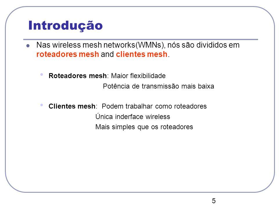 5 Introdução Nas wireless mesh networks(WMNs), nós são divididos em roteadores mesh and clientes mesh. Roteadores mesh: Maior flexibilidade Potência d