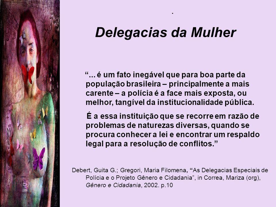 . Delegacias da Mulher... é um fato inegável que para boa parte da população brasileira – principalmente a mais carente – a polícia é a face mais expo