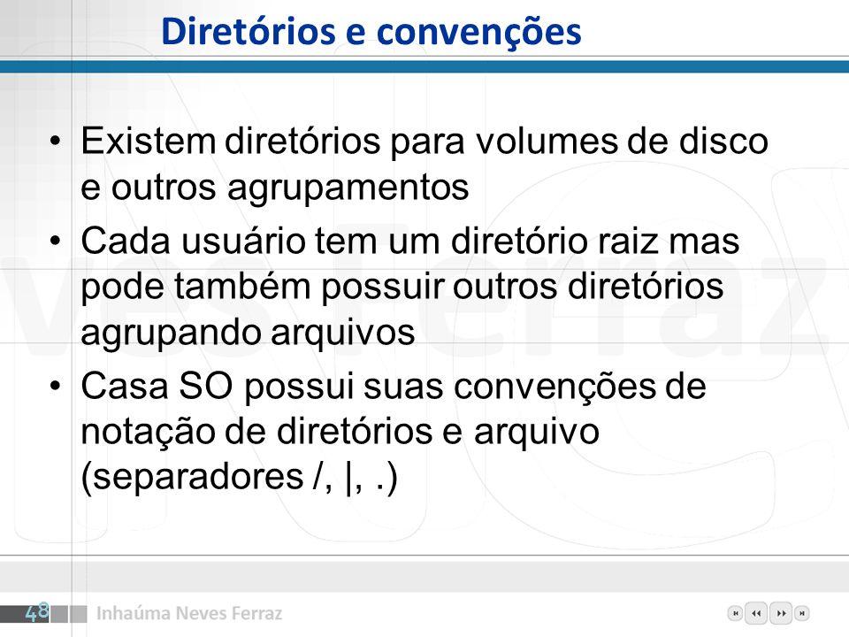 Existem diretórios para volumes de disco e outros agrupamentos Cada usuário tem um diretório raiz mas pode também possuir outros diretórios agrupando