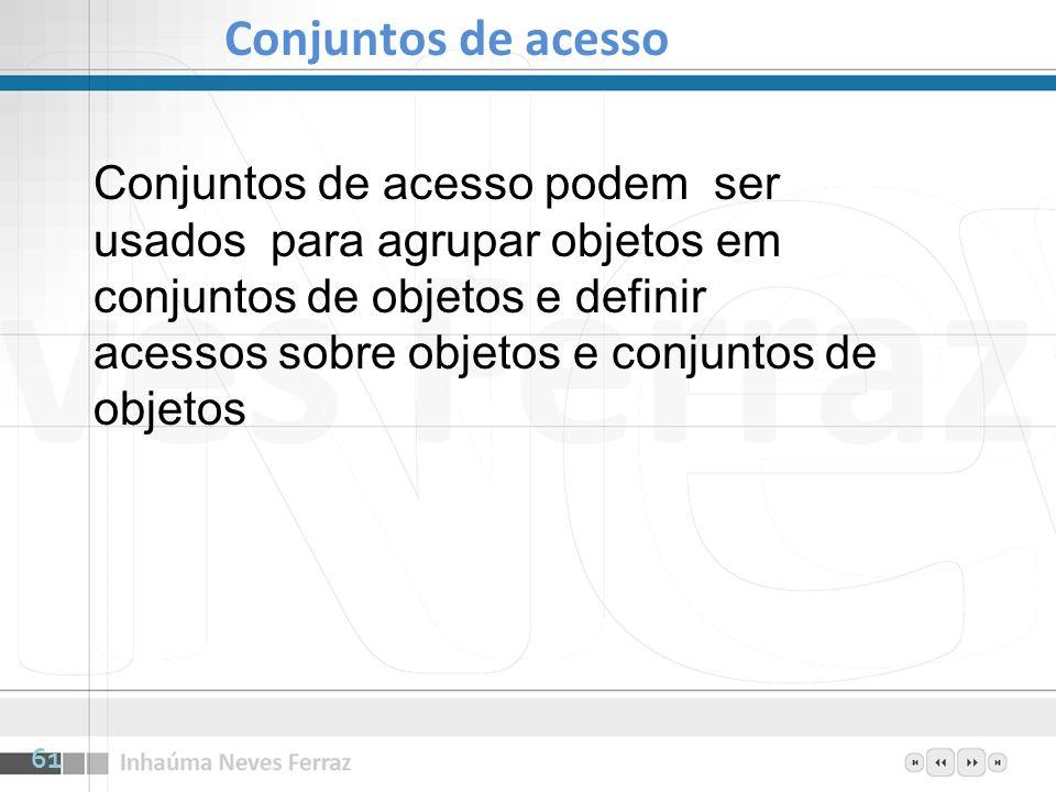 Conjuntos de acesso podem ser usados para agrupar objetos em conjuntos de objetos e definir acessos sobre objetos e conjuntos de objetos Conjuntos de