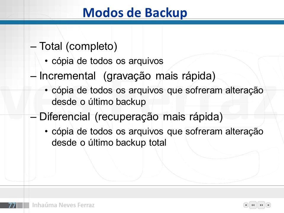 Modos de Backup –Total (completo) cópia de todos os arquivos –Incremental (gravação mais rápida) cópia de todos os arquivos que sofreram alteração des