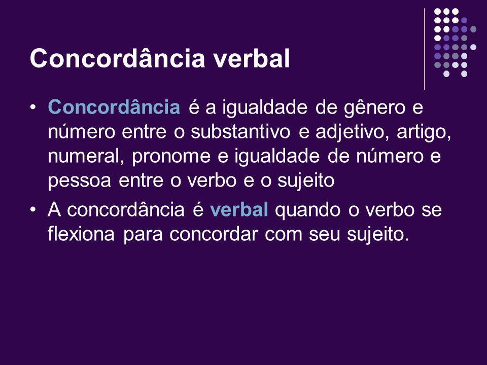 Concordância verbal Concordância é a igualdade de gênero e número entre o substantivo e adjetivo, artigo, numeral, pronome e igualdade de número e pessoa entre o verbo e o sujeito A concordância é verbal quando o verbo se flexiona para concordar com seu sujeito.