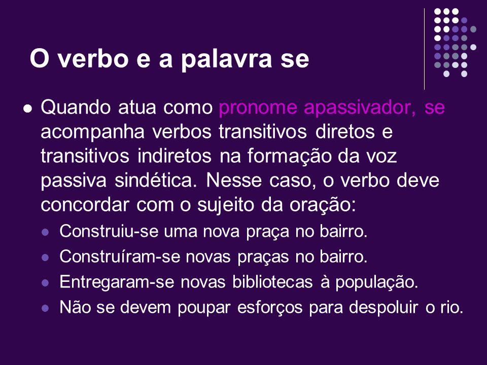 O verbo e a palavra se Quando atua como índice de indeterminação do sujeito, se acompanha verbos intransitivos, transitivos indiretos e de ligação que