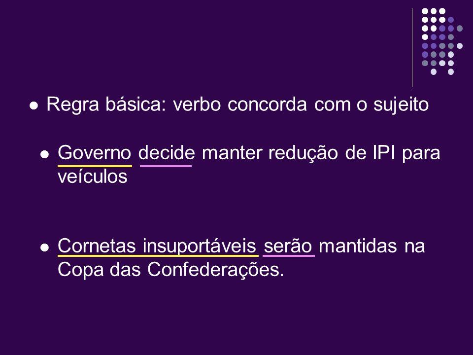 Regra básica: verbo concorda com o sujeito Cornetas insuportáveis serão mantidas na Copa das Confederações.