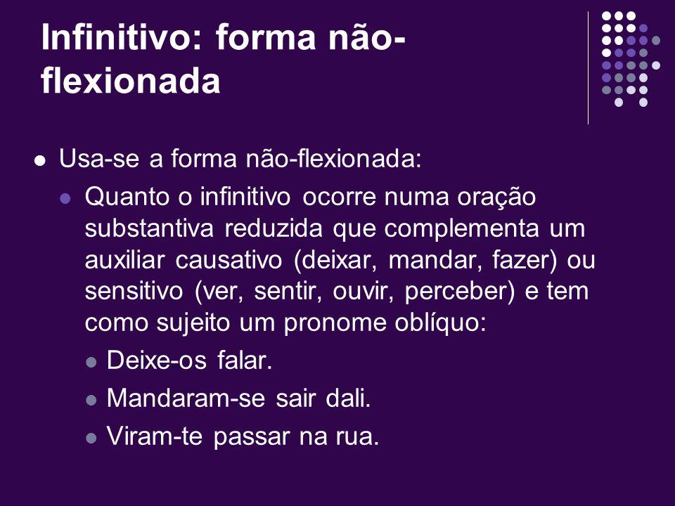 Infinitivo: forma não- flexionada Usa-se a forma não-flexionada: Quanto o infinitivo, regido de preposição de, assume sentido passivo como complemento