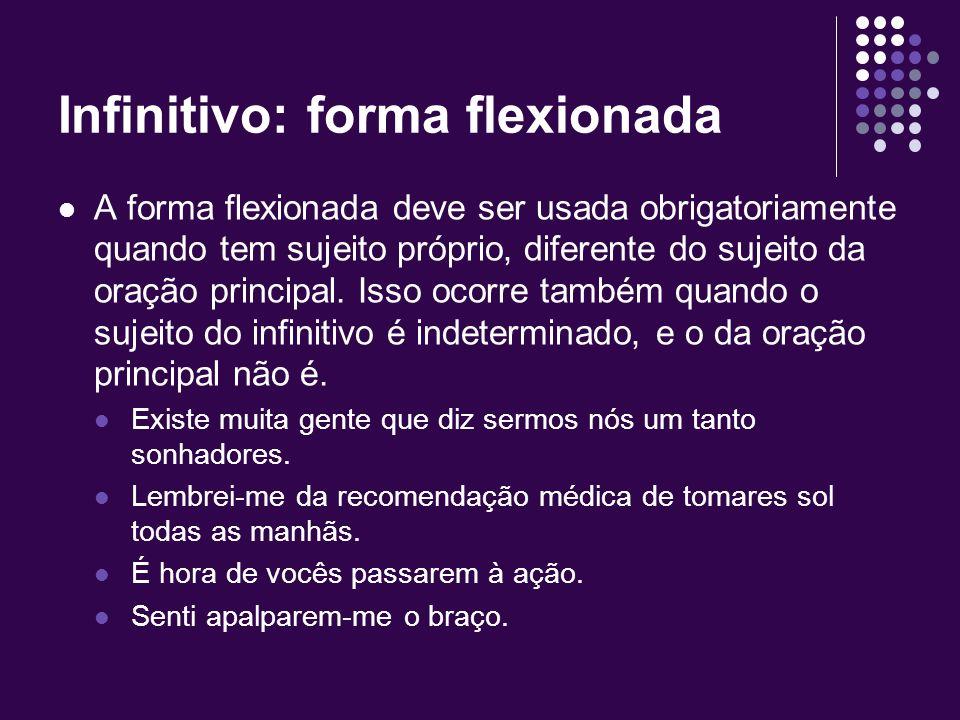 Infinitivo: forma não- flexionada Usa-se a forma não-flexionada: Quanto o infinitivo ocorre numa oração substantiva reduzida que complementa um auxili