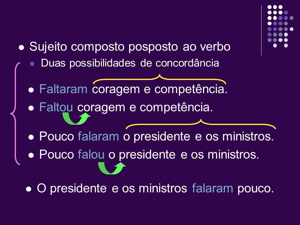 Sujeito composto posposto ao verbo Duas possibilidades de concordância Faltaram coragem e competência.