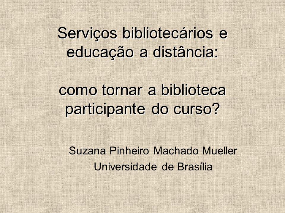 Serviços bibliotecários e educação a distância: como tornar a biblioteca participante do curso.