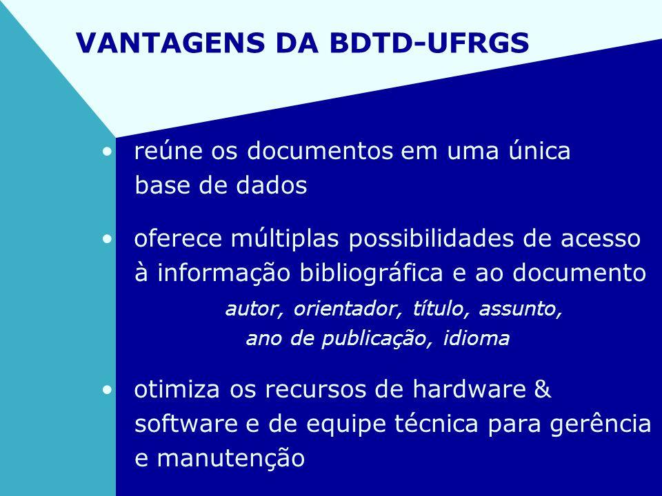 VANTAGENS DA BDTD-UFRGS reúne os documentos em uma única base de dados oferece múltiplas possibilidades de acesso à informação bibliográfica e ao docu