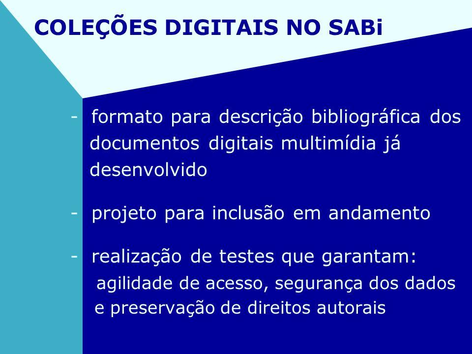 COLEÇÕES DIGITAIS NO SABi - formato para descrição bibliográfica dos documentos digitais multimídia já desenvolvido - projeto para inclusão em andamen