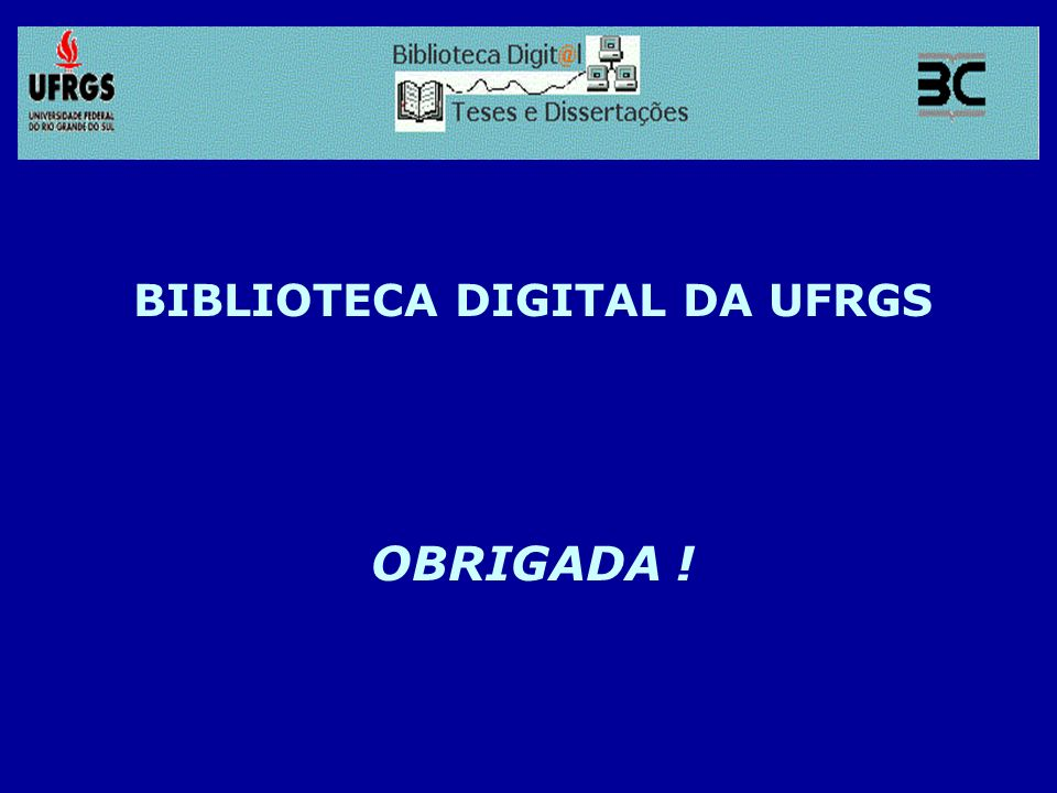 BIBLIOTECA DIGITAL DA UFRGS OBRIGADA !