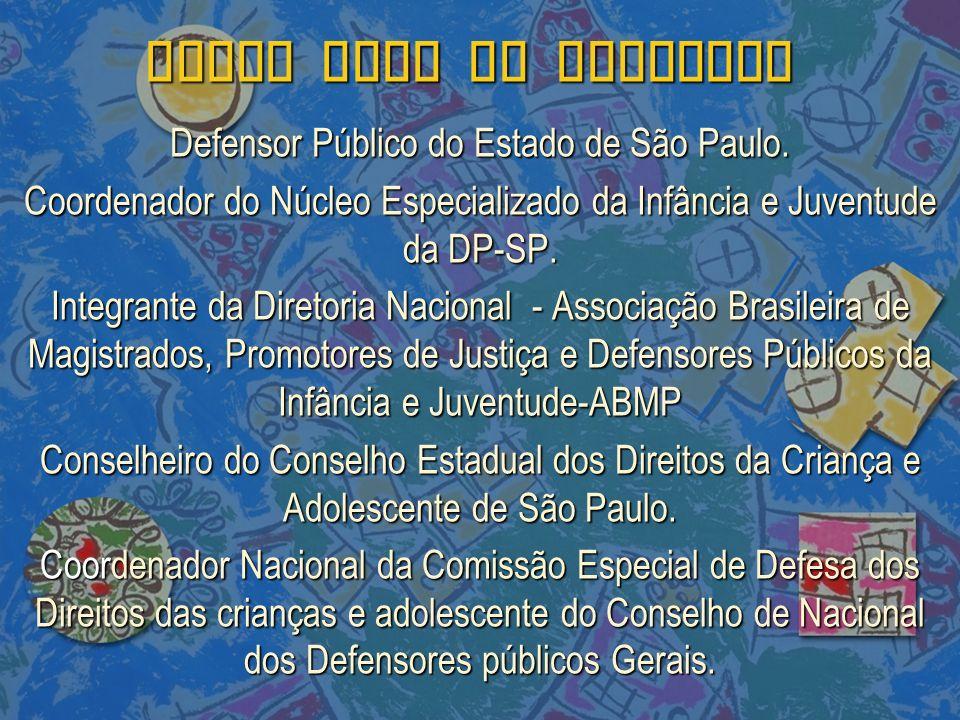DIEGO VALE DE MEDEIROS Defensor Público do Estado de São Paulo. Coordenador do Núcleo Especializado da Infância e Juventude da DP-SP. Integrante da Di
