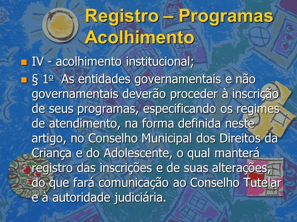 Registro – Programas Acolhimento n IV - acolhimento institucional; n § 1 o As entidades governamentais e não governamentais deverão proceder à inscriç