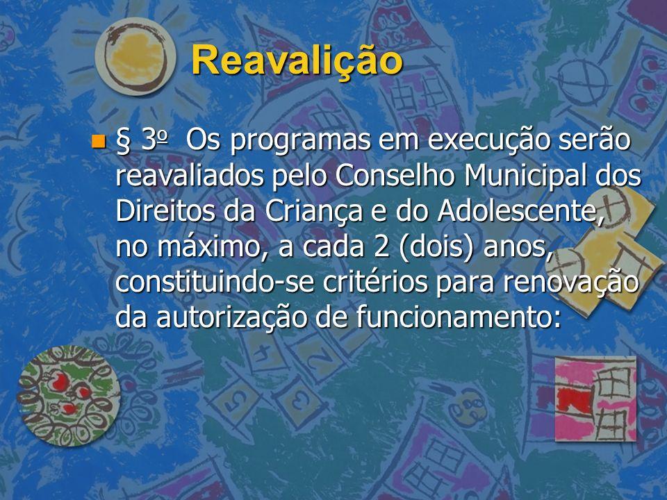 Reavalição n § 3 o Os programas em execução serão reavaliados pelo Conselho Municipal dos Direitos da Criança e do Adolescente, no máximo, a cada 2 (d