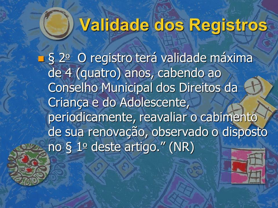 Validade dos Registros n § 2 o O registro terá validade máxima de 4 (quatro) anos, cabendo ao Conselho Municipal dos Direitos da Criança e do Adolesce
